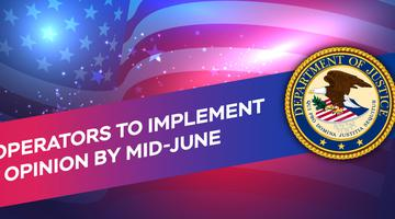 US Operators To Implement DOJ Opinion By Mid-June