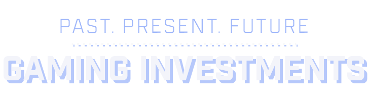 Past, Present And Future Gaming Investments