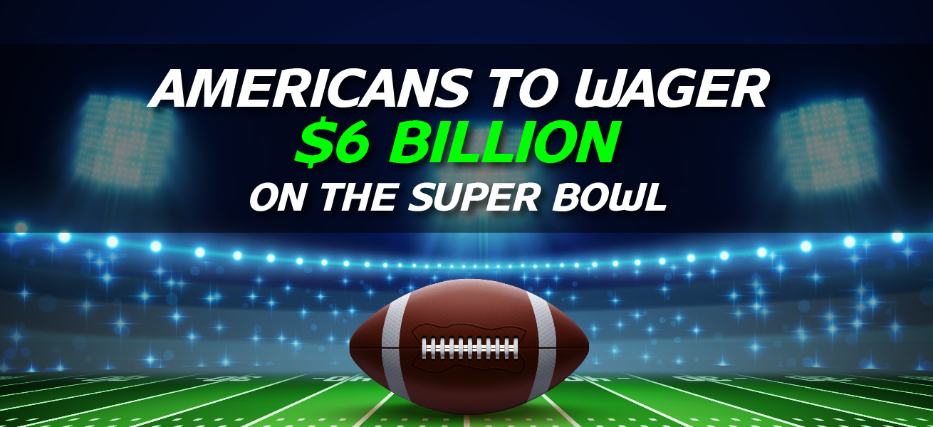 Americans To Wager $6 Billion On The Super Bowl