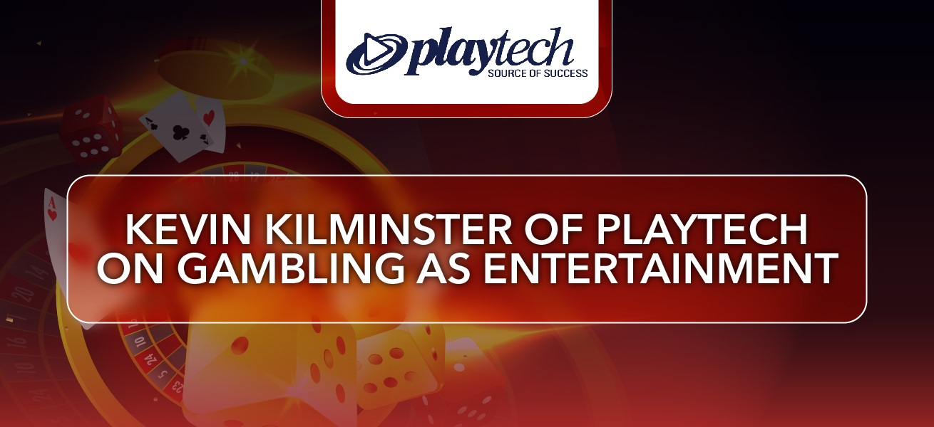 Kevin Kilminster Of Playtech On Gambling As Entertainment