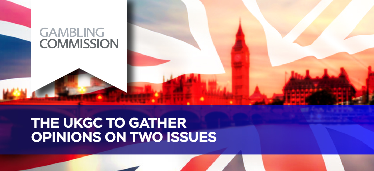 The UKGC To Gather Opinions On Two Issues