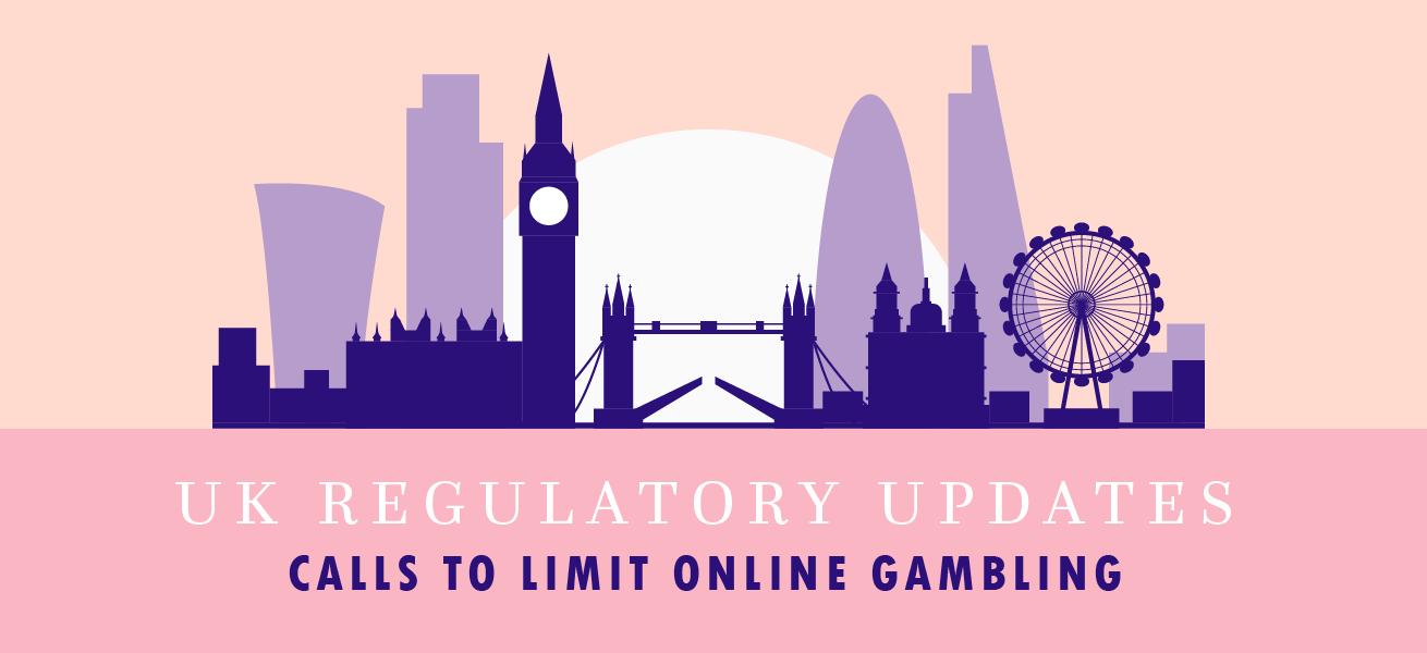 UK Regulatory Updates – Calls To Limit Online Gambling